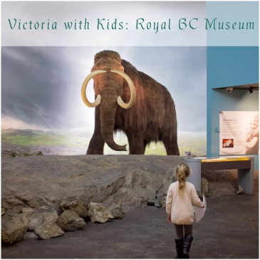 Victoria with Kids Royal BC Museum