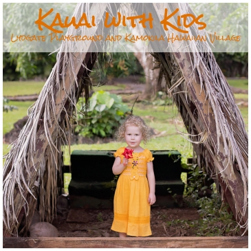 Kauai with Kids: Lydgate Playground and Kamokila Hawaiian Village
