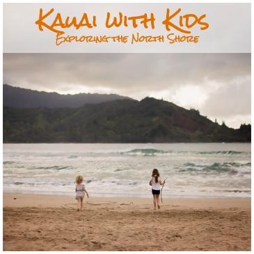 Kauai with Kids Exploring the North Shore
