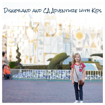 Disneyland and CA Adventure with Kids